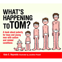 Safe4Kids 'What's Happening to Tom: A book about puberty for boys and young men with autism and related conditions'